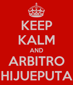 Poster: KEEP KALM AND ARBITRO HIJUEPUTA