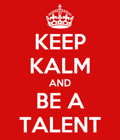 Poster: KEEP KALM AND BE A TALENT