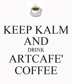 Poster: KEEP KALM AND DRINK ARTCAFE' COFFEE