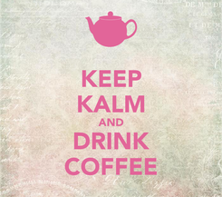 Poster: KEEP KALM AND DRINK COFFEE