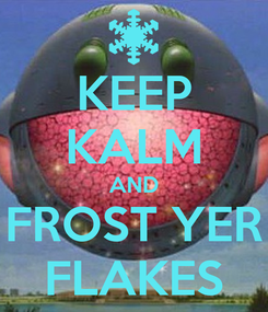 Poster: KEEP KALM AND FROST YER FLAKES