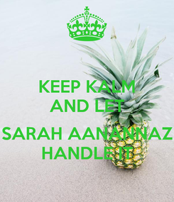Poster: KEEP KALM AND LET  SARAH AANANNAZ HANDLE IT