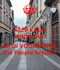 Poster: KEEP KALM AND LOVE  SEI DI VOGHERA SE  The People Republic
