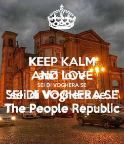"Poster: KEEP KALM and love  ""sei di Voghera se..."" The People Republic"