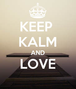 Poster: KEEP  KALM AND LOVE