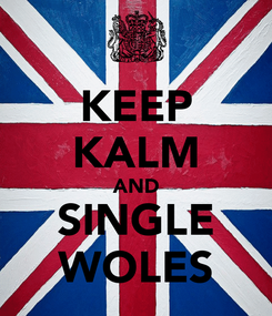 Poster: KEEP KALM AND SINGLE WOLES