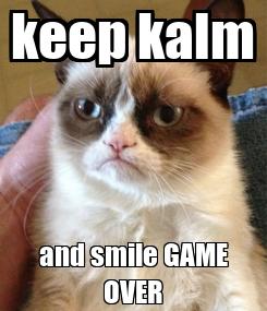 Poster: keep kalm and smile GAME OVER