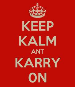 Poster: KEEP KALM ANT KARRY 0N