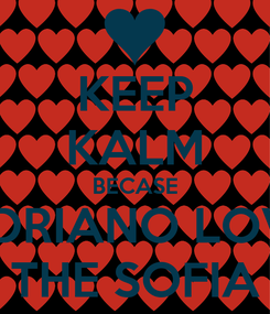 Poster: KEEP KALM BECASE ADRIANO LOVE THE SOFIA