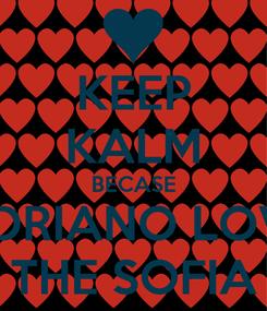 Poster: KEEP KALM BECASE ADRIANO LOVE THE SOFIA