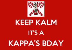 Poster:  KEEP KALM IT'S A KAPPA'S BDAY