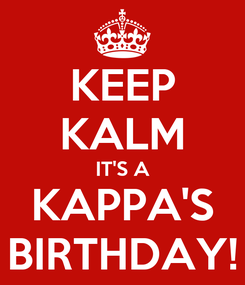 Poster: KEEP KALM IT'S A KAPPA'S BIRTHDAY!