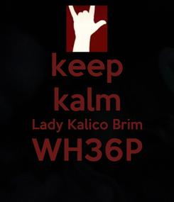 Poster: keep kalm Lady Kalico Brim WH36P