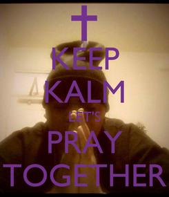 Poster: KEEP KALM LET'S PRAY TOGETHER