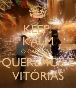 Poster: KEEP  KALM O CARAÇAS,  QUEREMOS É VITÓRIAS