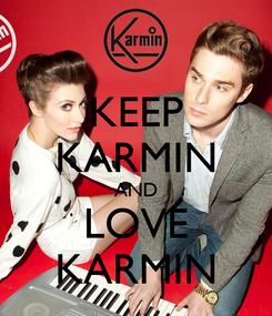 Poster: KEEP KARMIN AND LOVE KARMIN