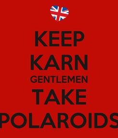 Poster: KEEP KARN GENTLEMEN TAKE POLAROIDS