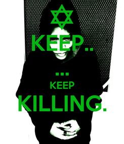 Poster: KEEP.. ... KEEP KILLING.