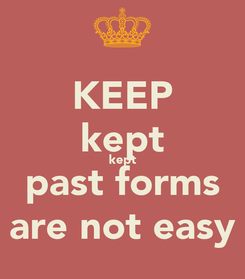 Poster: KEEP kept kept past forms are not easy