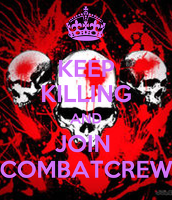 Poster: KEEP KILLING AND JOIN  COMBATCREW
