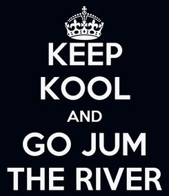 Poster: KEEP KOOL AND GO JUM THE RIVER