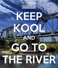 Poster: KEEP KOOL AND GO TO THE RIVER