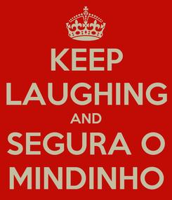 Poster: KEEP LAUGHING AND SEGURA O MINDINHO