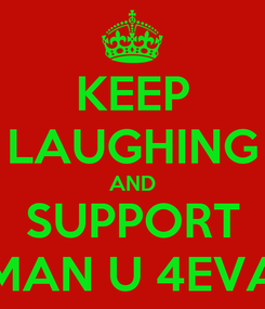 Poster: KEEP LAUGHING AND SUPPORT MAN U 4EVA