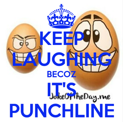 Poster: KEEP LAUGHING BECOZ IT'S PUNCHLINE