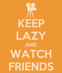 Poster: KEEP LAZY AND WATCH FRIENDS