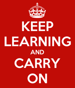 Poster: KEEP LEARNING AND CARRY ON