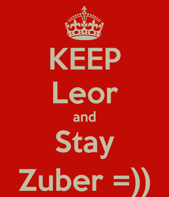 Poster: KEEP Leor and Stay Zuber =))