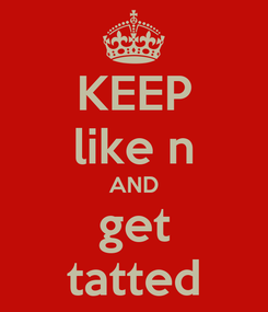 Poster: KEEP like n AND get tatted