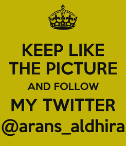Poster: KEEP LIKE THE PICTURE AND FOLLOW MY TWITTER @arans_aldhira