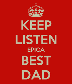 Poster: KEEP LISTEN EPICA BEST DAD