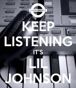 Poster: KEEP LISTENING IT'S LIL JOHNSON