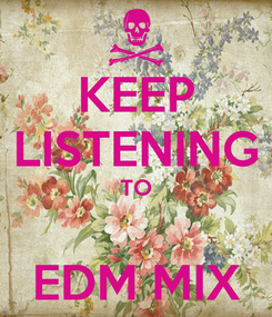 Poster: KEEP LISTENING TO  EDM MIX
