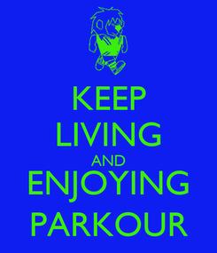 Poster: KEEP LIVING AND ENJOYING PARKOUR