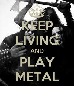 Poster: KEEP LIVING AND PLAY METAL