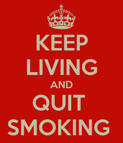 Poster: KEEP LIVING AND QUIT  SMOKING