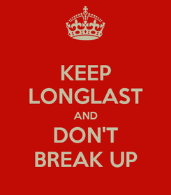 Poster: KEEP LONGLAST AND DON'T BREAK UP