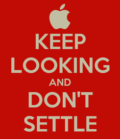 Poster: KEEP LOOKING AND DON'T SETTLE