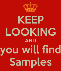 Poster: KEEP LOOKING AND you will find Samples