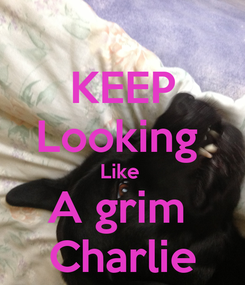 Poster: KEEP Looking  Like  A grim  Charlie
