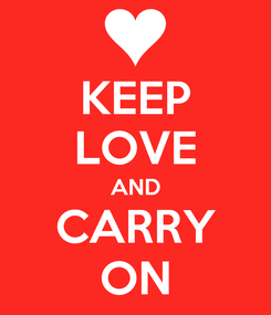 Poster: KEEP LOVE AND CARRY ON