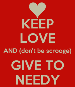 Poster: KEEP LOVE AND (don't be scrooge) GIVE TO NEEDY