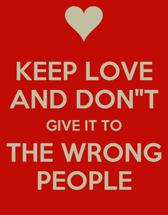 "Poster: KEEP LOVE AND DON""T GIVE IT TO THE WRONG PEOPLE"
