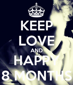 Poster: KEEP LOVE AND HAPPY 8 MONTHS