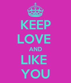 Poster: KEEP LOVE  AND LIKE  YOU