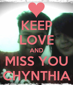 Poster: KEEP LOVE AND MISS YOU CHYNTHIA